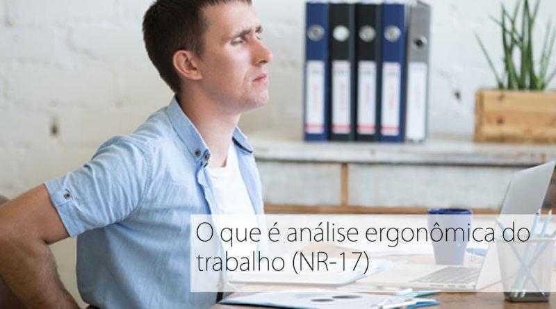O que é análise ergonômica do trabalho? (NR-17)